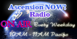 Ascension NOW! Radio Archives and Live Show Here!